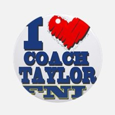 I Love Coach Taylor Round Ornament