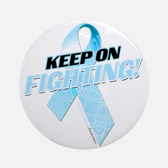 Keep on Fighting Prostate Cancer Round Ornament