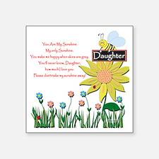 """You Are My Sunshine Daughte Square Sticker 3"""" x 3"""""""