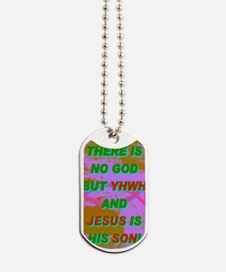 18-THERE IS NO GOD BUT YHWH AND JESUS IS  Dog Tags