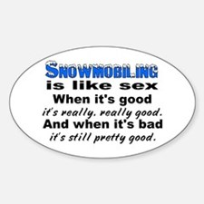 Snowmobiling is like Sex Oval Decal