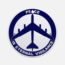 Peace Is Eternal Vigilance - B-52G  Round Ornament