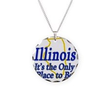 Illinois  Its the Only Place Necklace Circle Charm