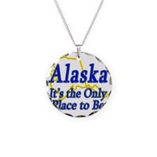 Alaska  Its the Only Place t Necklace