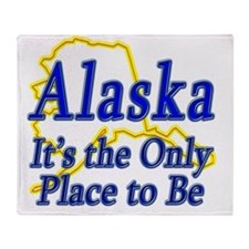 Alaska  Its the Only Place to Be Throw Blanket
