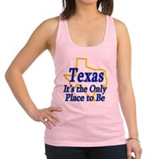 Texas  Its the Only Place to Be Racerback Tank Top