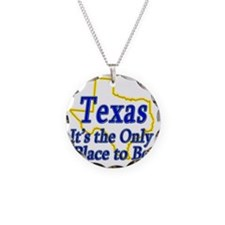 Texas  Its the Only Place to Necklace