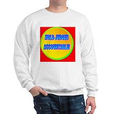 HOLD JUDGES ACCOUNTABLE!(banner) Sweatshirt