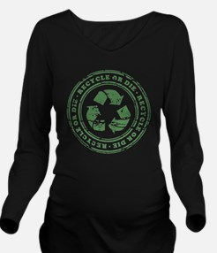Recycle or Die Long Sleeve Maternity T-Shirt