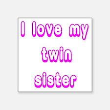 "ilovemytwinsisterPINK Square Sticker 3"" x 3"""