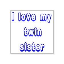 "ilovemytwinsister Square Sticker 3"" x 3"""