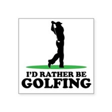 """Id Rather Be Golfing Square Sticker 3"""" x 3"""""""