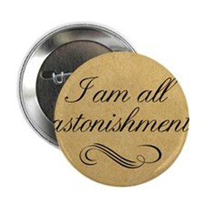 "i-am-all-astonishment_13-5x18 2.25"" Button"