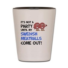 Party Until My Swedish Meatballs Shot Glass