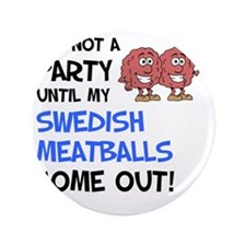 """Party Until My Swedish Meatballs 3.5"""" Button"""