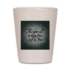 to-thy-own-self-be-true_b Shot Glass