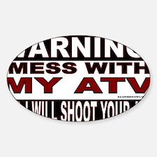WARNING MESS WITH MY ATV STICKER.gi Sticker (Oval)