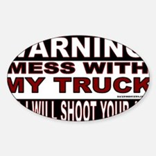 WARNING MESS WITH MY TRUCK STICKER. Decal