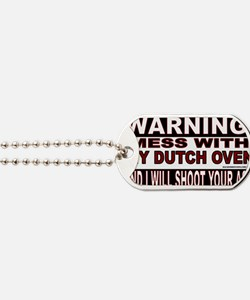 WARNING MESS WITH MY DUTCH OVEN.gif Dog Tags