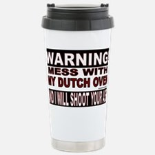 WARNING MESS WITH MY DUTCH OVEN Travel Mug