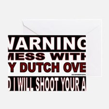 WARNING MESS WITH MY DUTCH OVEN.gif Greeting Card