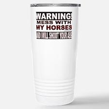 WARNING MESS WITH MY HORSES.gif Travel Mug