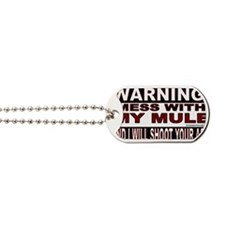 WARNING MESS WITH MY MULE.gif Dog Tags