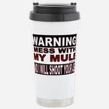 WARNING MESS WITH MY MULE.gif Travel Mug