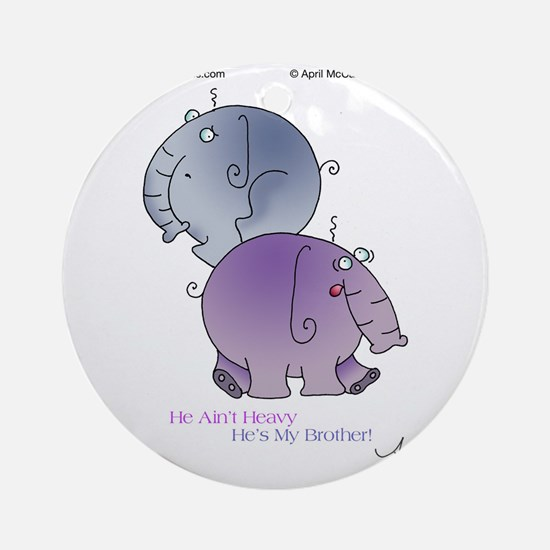 HE AINT HEAVY by April McCallum Round Ornament