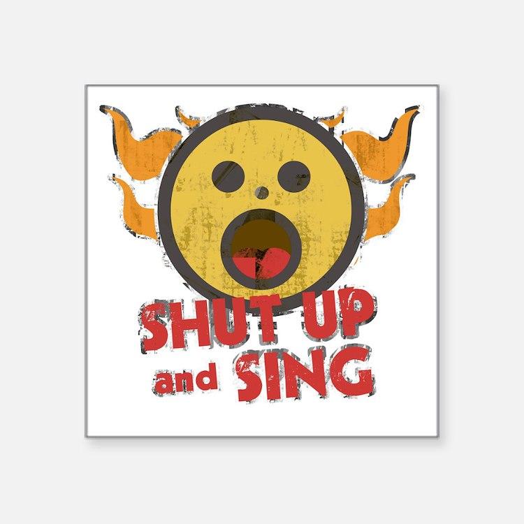 """shutUpSing Square Sticker 3"""" x 3"""""""