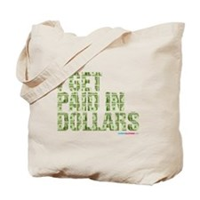 I Get Paid In Dollars Tote Bag