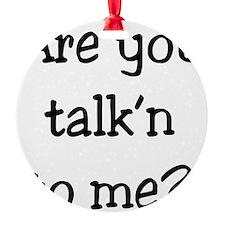 28-UN Are you talkn to me Ornament