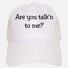 28-A-UN-W Are you talkn to me Baseball Baseball Cap