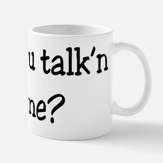 28-A-UN-W Are you talkn to me Mug