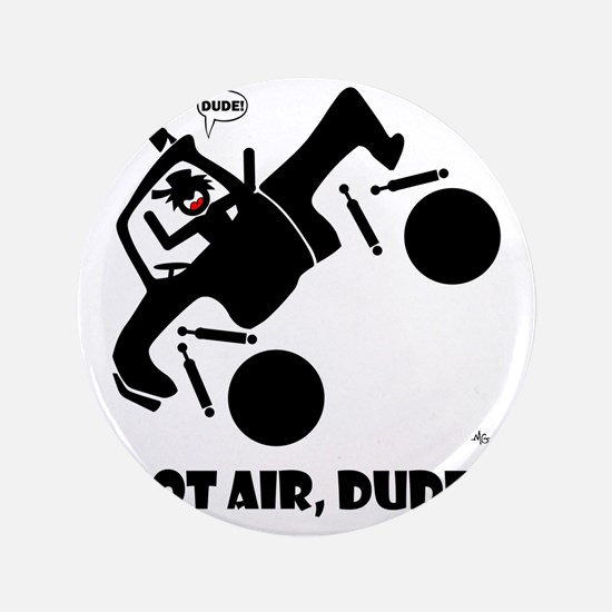 "got-air-dude-4 3.5"" Button"