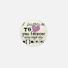 every day of forever Mini Button