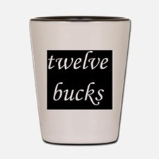 twelve bucks Shot Glass