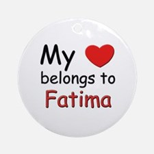 My heart belongs to fatima Ornament (Round)