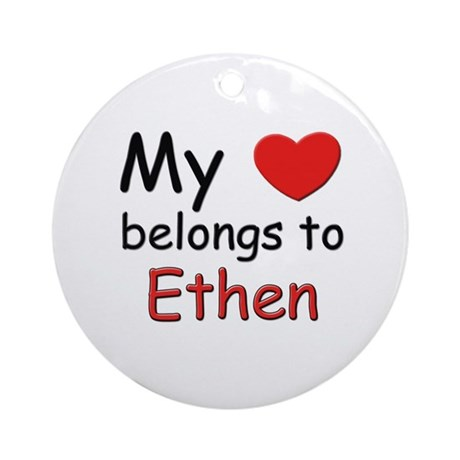 My heart belongs to ethen Ornament (Round)