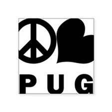 "FIN-peace-love-pug-CROP Square Sticker 3"" x 3"""