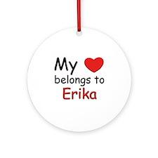 My heart belongs to erika Ornament (Round)
