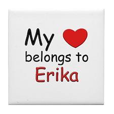 My heart belongs to erika Tile Coaster