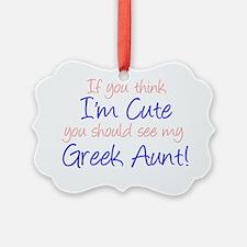 Think Im Cute - Greek Aunt Ornament