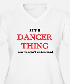 It's and Dancer thing, you w Plus Size T-Shirt