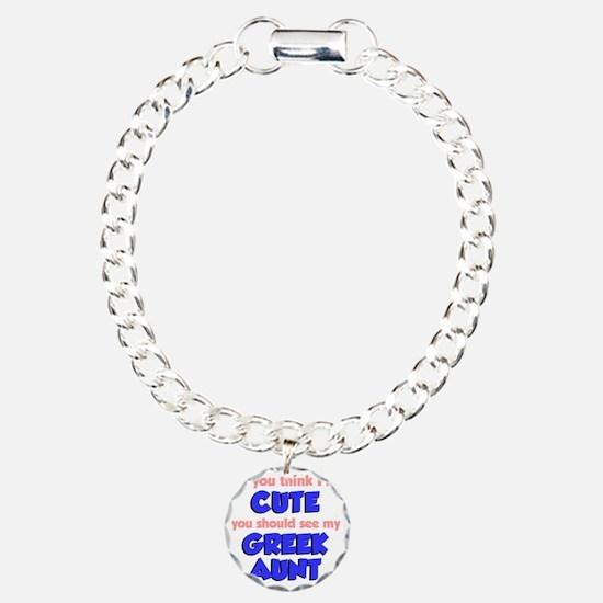 Think Im Cute Greek Aunt Bracelet