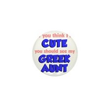 Think Im Cute Greek Aunt Mini Button