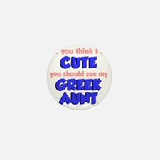 Think Im Cute Greek Aunt Mini Button