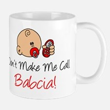 Dont Make Me Call Babcia Mug