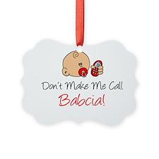 Dont Make Me Call Babcia Ornament