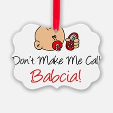 Dont Make Me Call Babcia Ornament